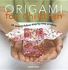 Origami for children : 35 easy-to-follow step-by-step projects