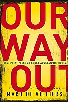 Our way out : first principles for a post-apocalyptic world