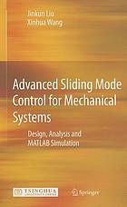 Advanced sliding mode control for mechanical systems : design, analysis and MATLAB simulation