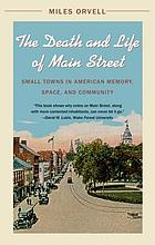 The death and life of Main Street : small towns in American memory, space and community