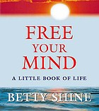 Free your mind : a little book of life