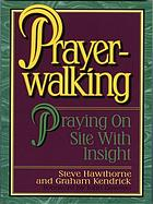 Prayer-walking : praying on-site with insight