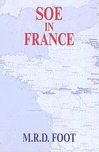 SOE in France : an account of the work of the British Special Operations Executive in France, 1940-1944