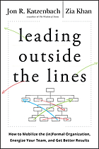 Leading outside the lines : how to mobilize the (in)formal organization, energize your team, and get better results