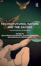 Technofutures, nature, and the sacred : transdisciplinary perspectives