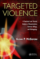 Targeted violence : a statistical and tactical analysis of assassinations, contract killings, and kidnappings