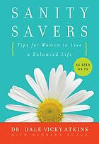 Sanity savers : tips for women to live a balanced life