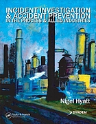 Incident investigation & accident prevention in the process & allied industries