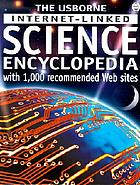 The Usborne internet - linked science encyclopedia