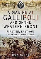 A marine at Gallipoli and on the Western Front : first in, last out--the diary of Harry Askin