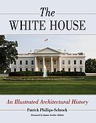 The White House : an illustrated architectural history