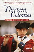 The thirteen colonies : relive America's first days.