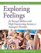 Exploring feelings for young children with high-functioning autism or Asperger's disorder : the STAMP treatment manual