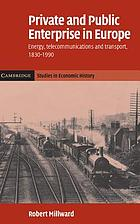 Private and public enterprise in Europe : energy, telecommunications and transport, 1830-1990