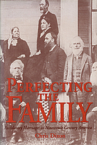 Perfecting the family : antislavery marriages in nineteenth-century America