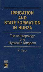 Irrigation and state formation in Hunza : the anthropology of a hydraulic kingdom
