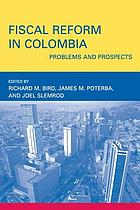 Fiscal reform in Colombia : problems and prospects