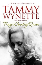 Tragic country queen : the biography of Tammy Wynette