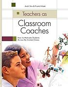 Teachers as classroom coaches : how to motivate students across the content areas