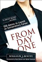 From day one : success secrets for starting your career