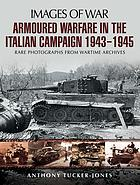 Armoured warfare in the Italian campaign 1943-1945 : rare photographs from wartime archives