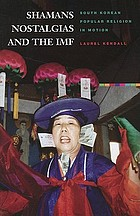 Shamans, nostalgias, and the IMF : South Korean popular religion in motion