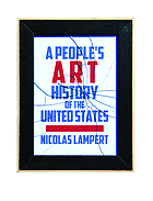 A people's art history of the United States : 250 years of activist art and artists working in social justice movements