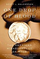 One drop of blood : the American misadventure of race