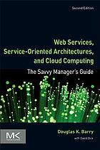 Web services, service-oriented architectures, and cloud computing : the savvy manager's guide