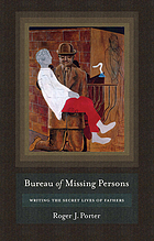 Bureau of missing persons : writing the secret lives of fathers