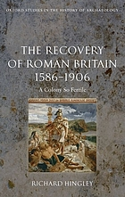 The recovery of Roman Britain 1586-1906 : a colony so fertile