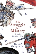 The struggle for mastery : Britain, 1066-1284