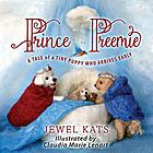 Prince Preemie : a tale of a tiny puppy who arrives early