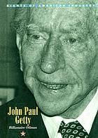J. Paul Getty : billionaire oilman
