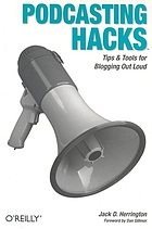 Podcasting hacks : [tips & tools for blogging out loud]