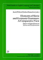 Elements of Slavic and Germanic grammars: a comparative view : papers on topical issues in syntax and morphosyntax