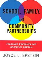 School, family, and community partnerships : preparing educators, and improving schools
