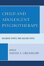 Child and adolescent psychotherapy : wounded spirits and healing paths