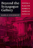 Beyond the synagogue gallery : finding a place for women in American Judaism