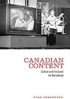 Canadian content : culture and the quest for nationhood