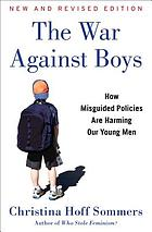 The war against boys : how misguided policies are harming our young men