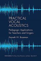 Practical vocal acoustics : pedagogic applications for teachers and singers