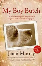 My boy Butch : the heart-warming true story of a little dog who made life worth living again
