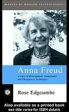 Anna Freud : a view of development, disturbance and therapeutic techniques
