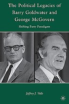 The political legacies of Barry Goldwater and George McGovern : shifting party paradigms