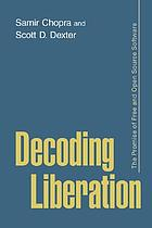 Decoding liberation : the promise of free and open source software