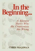 In the beginning-- : a scientist shows why the creationists are wrong