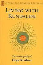 Living with Kundalini : the autobiography of Gopi Krishna