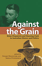 Against the grain : Brian Fitzpatrick and Manning Clark in Australian history and politics