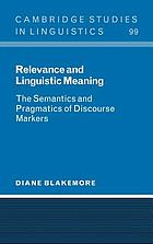 Relevance and linguistic meaning : the semantics and pragmatics of discourse markers
